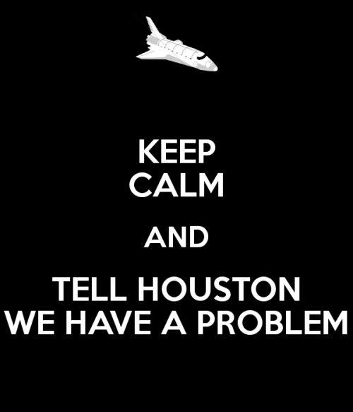keep-calm-and-tell-houston-we-have-a-problem
